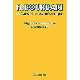 Algebre Commutative - Chapitres 5 a 7 by N Bourbaki - 9783540339410 Bo