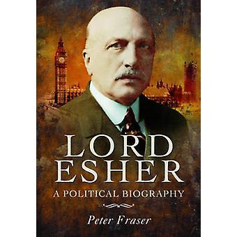 Herren Esher - et politiske biografi af Peter Fraser - 9781781593493