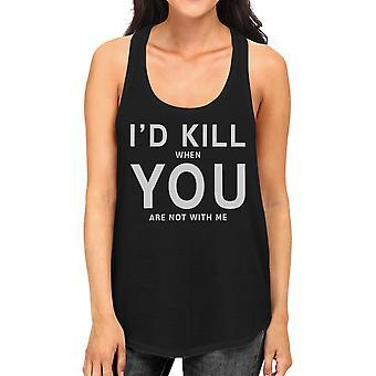 Id dræbe du dame sjove citat ærmeløs Shirt humoristisk gaveidé