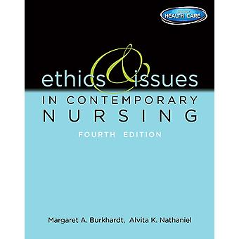 Ethics And Issues In Contemporary Nursing (Paperback) by Burkhardt Margaret Nathaniel Alvita K.