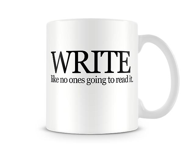 Write No Ones Goin To Read It Printed Mug