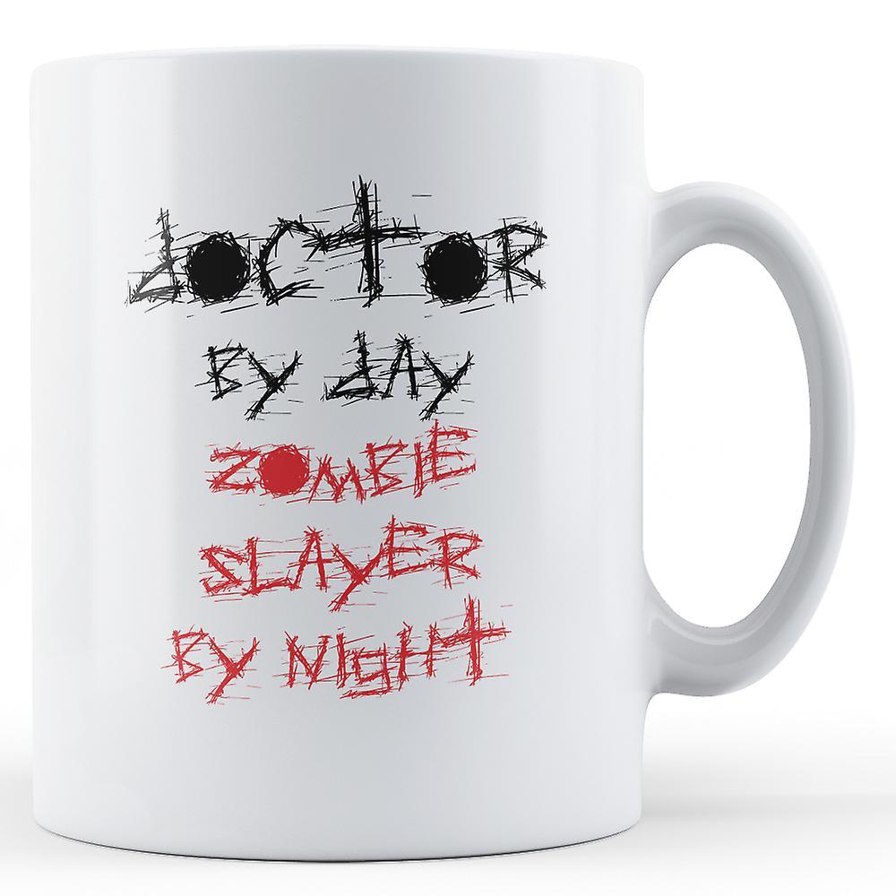 Doctor By Day Zombie Slayer Night - Printed Mug