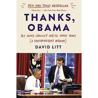 Thanks - Obama - My Hopey - Changey White House Years by Thanks - Obam