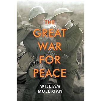 The Great War for Peace by William Mulligan - 9780300173772 Book