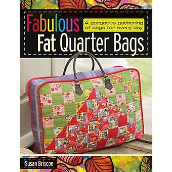 Fabulous Fat Quarter Bags - A Gorgeous Gathering of Bags for Every Day