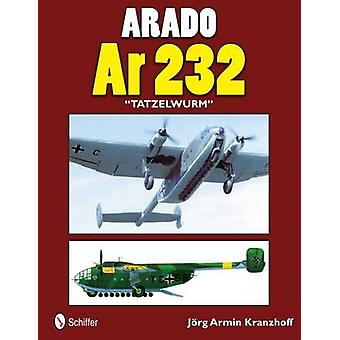 Arado Ar 232 Tatzelwurm by Jorg Armin Kranzhoff - 9780764340475 Book