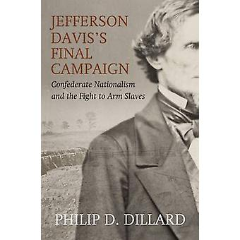 Jefferson Davis's Final Campaign - Black Troops - White Unity - and th