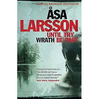 Jusqu'à ce que ta colère être passé - une enquête Rebecka Martinsson par Asa La