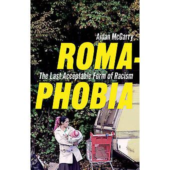 Romaphobia - The Last Acceptable Form of Racism by Aidan McGarry - 978