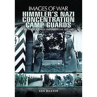 Gardes de Camp de Concentration Nazi de Himmler par Ian Baxter - 978184884799