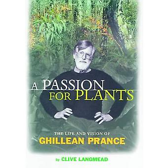 A Passion for Plants - The Life and Vision of Ghillean Prance (2nd Rev
