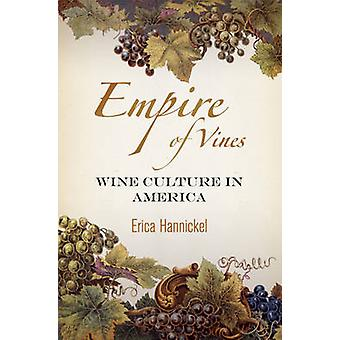 Empire of Vines - Wine Culture in America by Erica Hannickel - 9780812