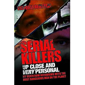 Serial Killers - Up Close and Very Personal - My Death Row Interviews