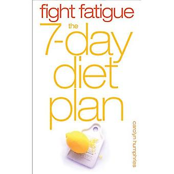 Fight Fatigue: The 7 - Day Diet Plan