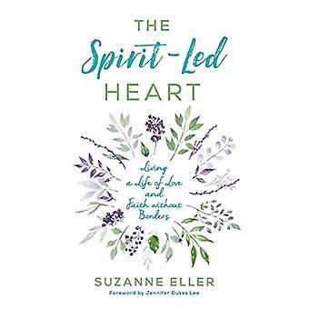 The Spirit-Led Heart: Living a Life of Love and� Faith Without Borders