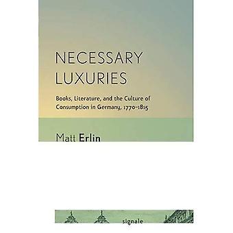 Necessários luxos: Livros, literatura e a cultura do consumo na Alemanha, 1770-1815 (Signale: alemão moderno...