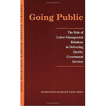 Going Public: The Role of Labor-Management Relations in Delivering Quality Government Services (IRRA research volume)