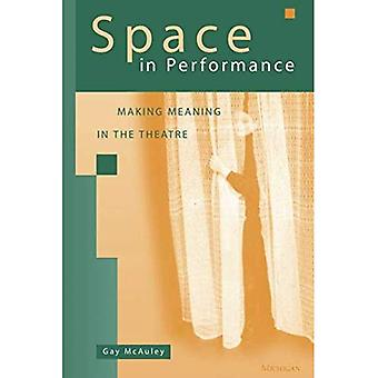 Espace performance: donner du sens au théâtre (théâtre: théorie/texte/Performance)