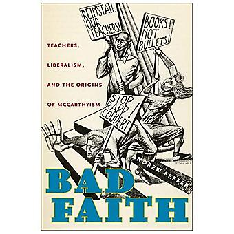 Bad Faith: Teachers, Liberalism, and the Origins� of McCarthyism