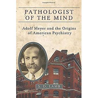Patólogo de la mente: Adolf Meyer y los orígenes de la psiquiatría americana