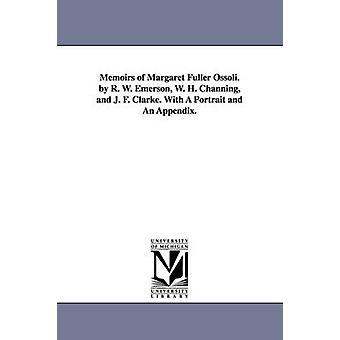 Memoirs of Margaret Fuller Ossoli. av R. W. Emerson W. H. Channing och J. F. Clarke. med ett porträtt och en bilaga. av Fuller & Margaret