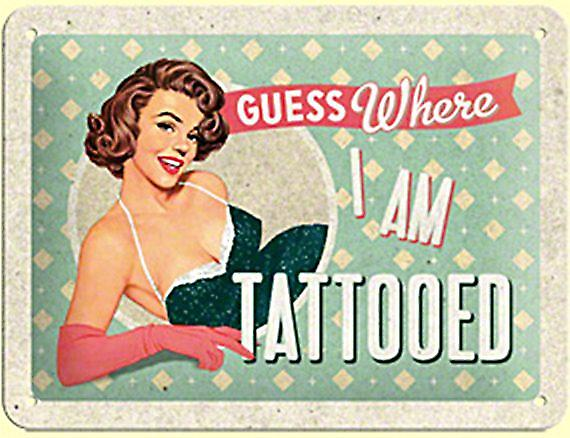Guess Where I Am Tattooed... funny metal sign (na 2015)