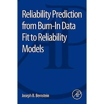 Reliability Prediction from BurnIn Data Fit to Reliability Models by Bernstein & Joseph