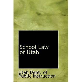 School Law of Utah by Dept. of Public Instruction & Utah
