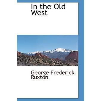Ruxton ・ ジョージ フレデリックによって古い西で