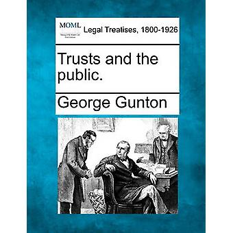 Trusts and the public. by Gunton & George