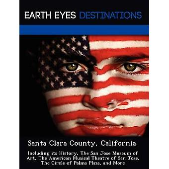 Santa Clara County California Including its History The San Jose Museum of Art The American Musical Theatre of San Jose The Circle of Palms Plaza and More by Black & Johnathan