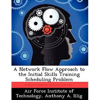 A Network Flow Approach to the Initial Skills Training Scheduling Problem by Air Force Institute of Technology