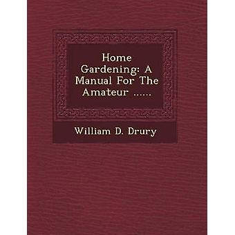 Home Gardening A Manual For The Amateur ...... by Drury & William D.