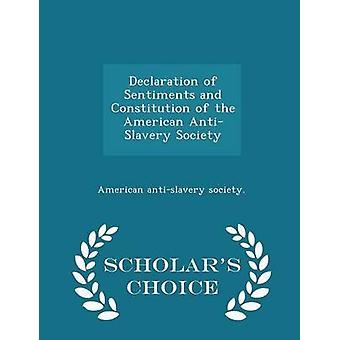 Verklaring van de gevoelens en de Grondwet van de Amerikaanse AntiSlavery samenleving geleerden keuze uitgave door de samenleving. & Amerikaanse antislavery