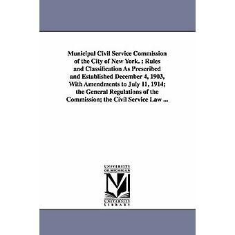 Commission de la fonction publique municipale de la ville de New York.  Règles et Classification comme prescrit et établi le 4 décembre 1903 avec amendements au 11 juillet 1914 les règlements généraux de la de la Commission du Service Civil de la ville de