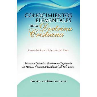 Conocimientos Elementales de La Doctrina Cristiana Esenciales Para La Salvaci N del Alma by Leyva & Atilano Guilarte