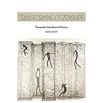Transforming Citizenships Transgender Articulations of the Law by West & Isaac