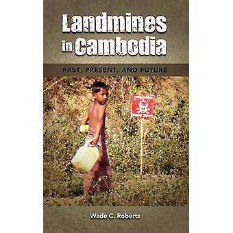 Landmines in Cambodia Past Present and Future by Roberts & Wade C.