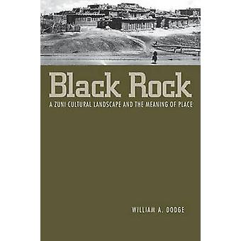 Black Rock A Zuni Cultural Landscape and the Meaning of Place by Dodge & William A.
