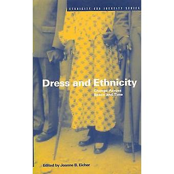 Dress and Ethnicity Change Across Space and Time by Eicher & Joanne B.