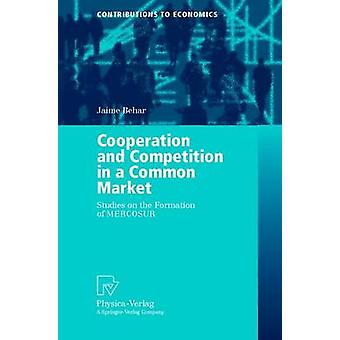 Cooperation and Competition in a Common Market  Studies on the Formation of MERCOSUR by Behar & Jaime