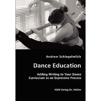 Dance Education  Adding Writing to Your Dance Curriculum as an Expressive Process by Schlegelmilch & Andrew