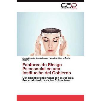 Factores de Riesgo Psicosocial En Una Institucion del Gobierno by Adams Angulo & Jaime Alberto