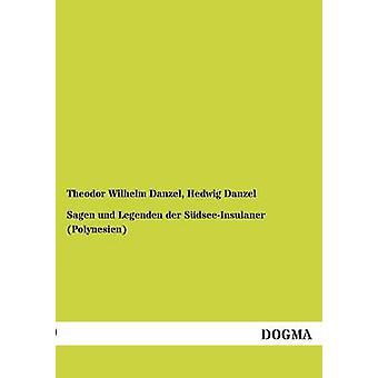 Sagen Und Legenden Der SudseeInsulaner Polynesien by Danzel & Theodor Wilhelm