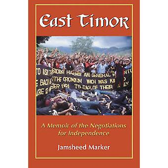 East Timor - A Memoir of the Negotiations for Independence by Jamsheed