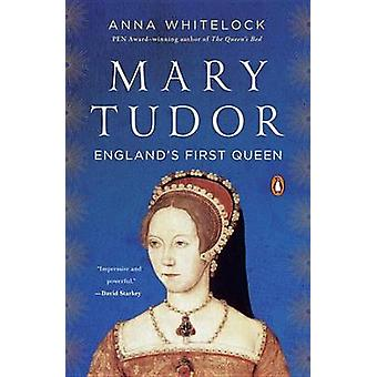 Mary Tudor - England's First Queen by Anna Whitelock - 9780143128656 B