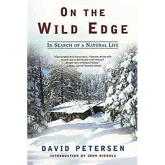 On the Wild Edge - In Search of a Natural Life by David Petersen - 978