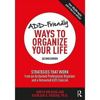 Add-Friendly Ways to Organize Your Life - Strategies That Work from an