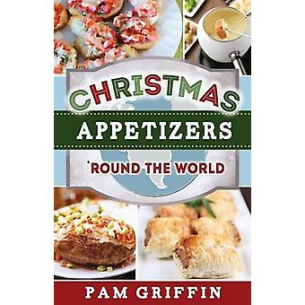 Christmas Appetizers 'Round the World by Pam Griffin - 9781462112623