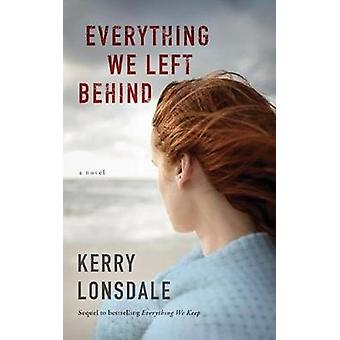 Everything We Left Behind - A Novel by Kerry Lonsdale - 9781477823972